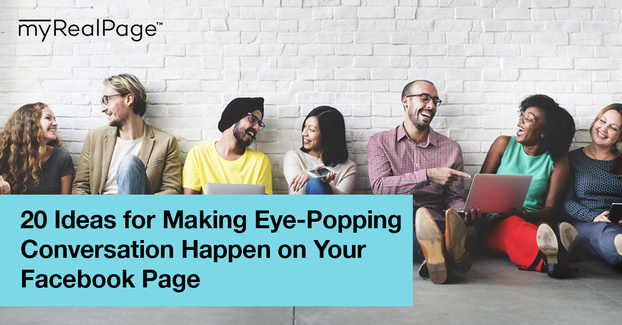 20 Ideas For Making Eye-Popping Conversation Happen On Your Facebook Page