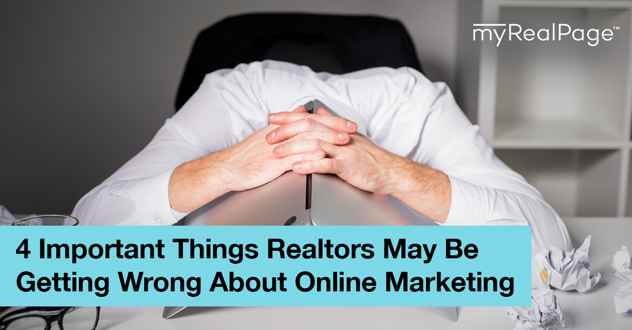 4 Important Things Realtors May Be Getting Wrong About Online Marketing