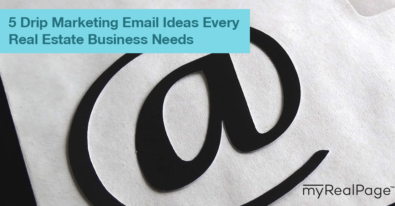 5 Drip Marketing Email Ideas Every Real Estate Business Needs