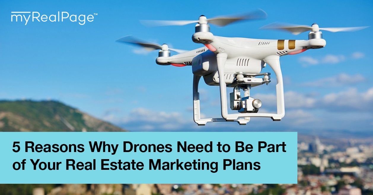 5 Reasons Why Drones Need to Be Part of Your Real Estate Marketing Plans