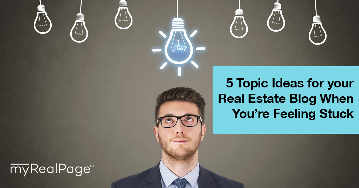 5 Topic Ideas For Your Real Estate Blog When You're Feeling Stuck