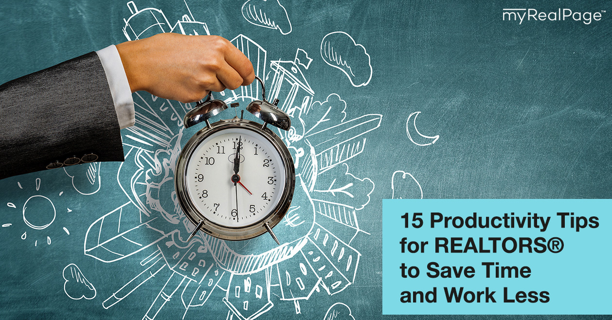 15 Productivity Tips for REALTORS® to Save Time and Work Less