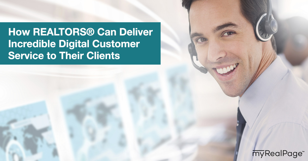 How REALTORS® Can Deliver Incredible Digital Customer Service to Their Clients