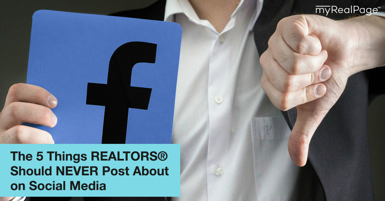 The 5 Things REALTORS® Should NEVER Post About on Social Media