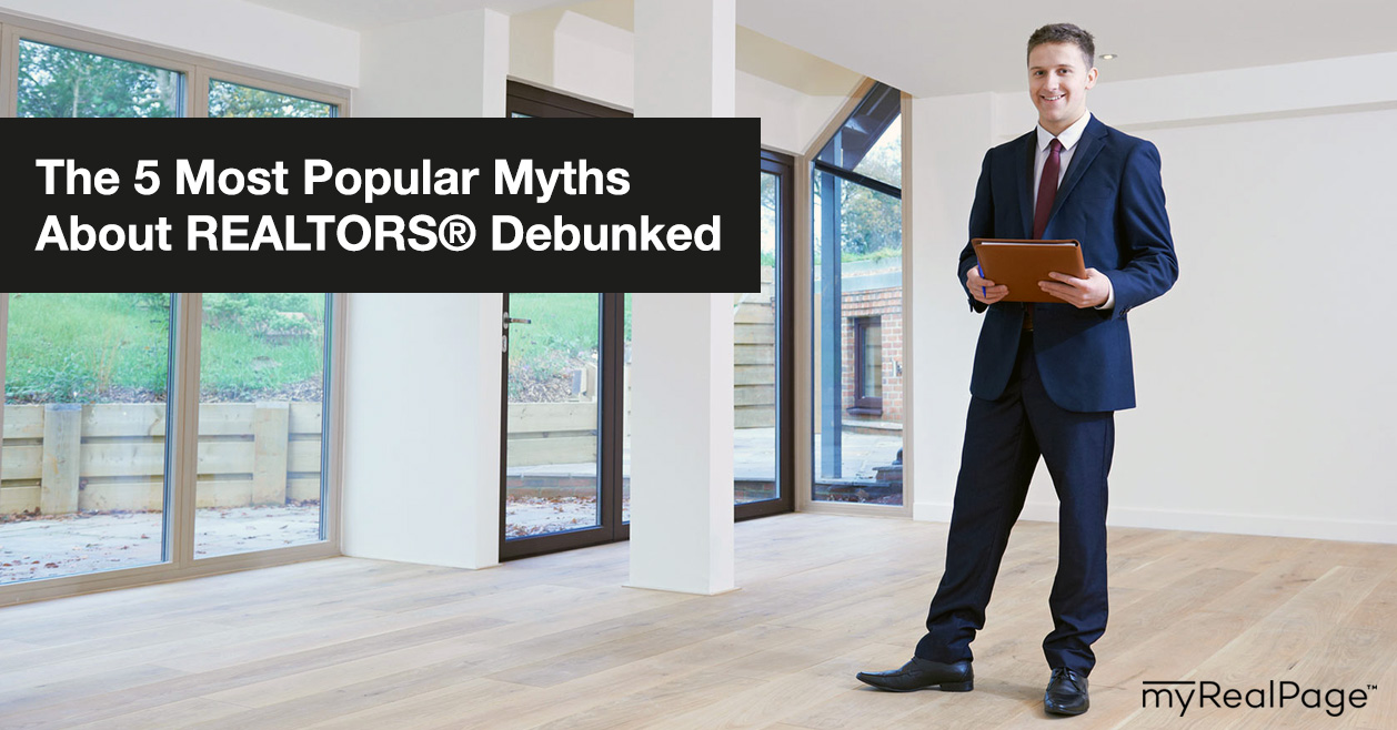 The 5 Most Popular Myths About REALTORS® Debunked