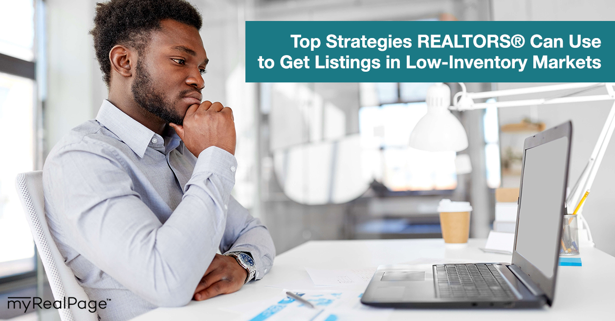 Top Strategies REALTORS® Can Use to Get Listings in Low-Inventory Markets