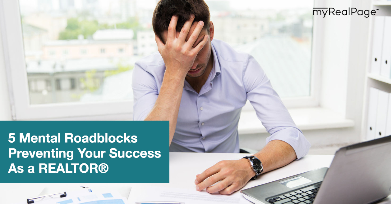 5 Mental Roadblocks Preventing Your Success As a REALTOR®