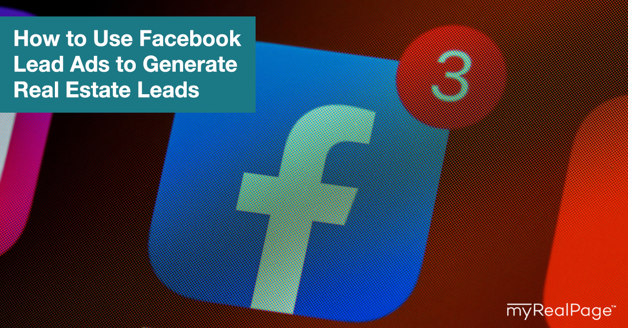 How to Use Facebook Lead Ads to Generate Real Estate Leads