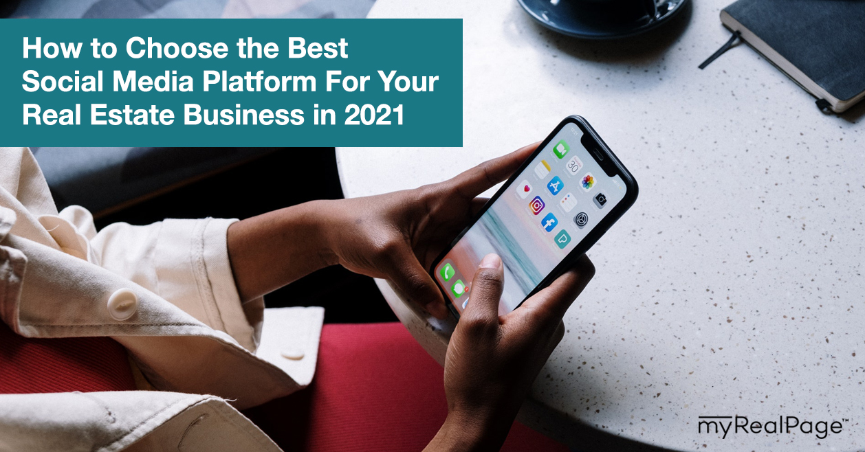 How to Choose the Best Social Media Platform For Your Real Estate Business in 2021