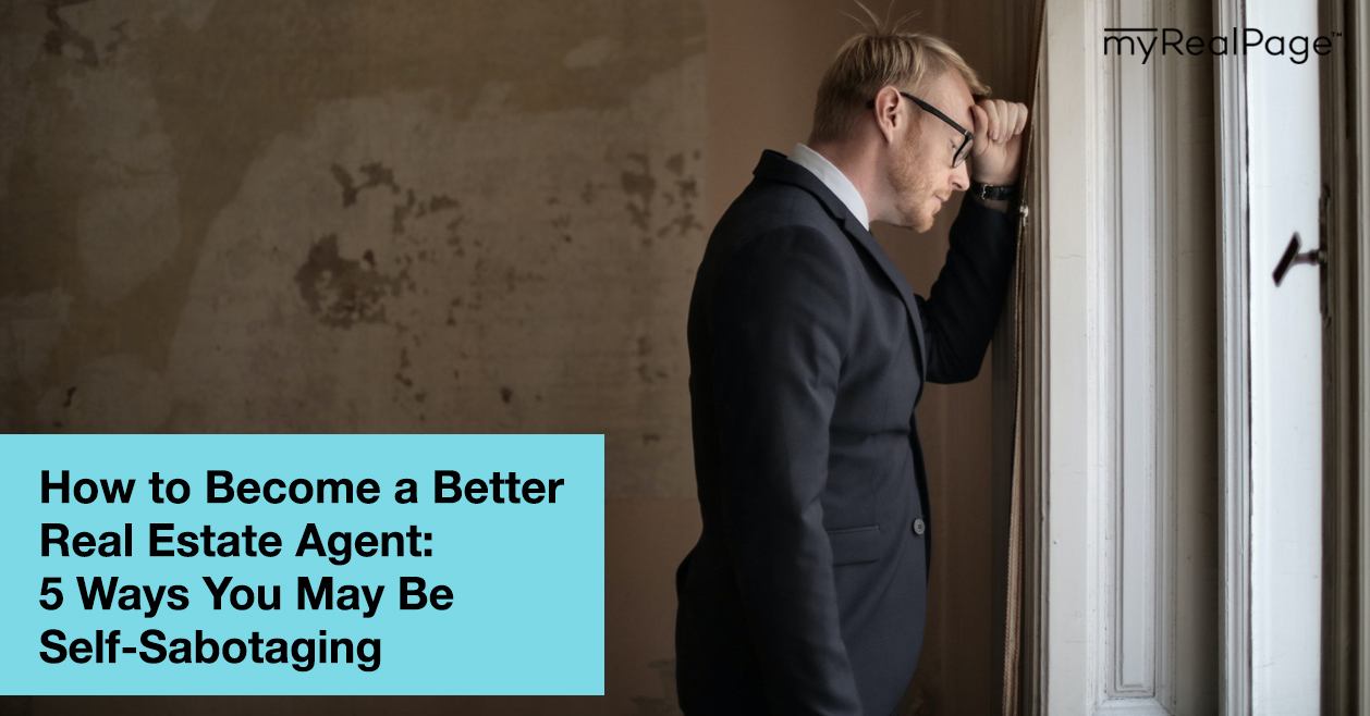 How to Become a Better Real Estate Agent: 5 Ways You May Be Self-Sabotaging