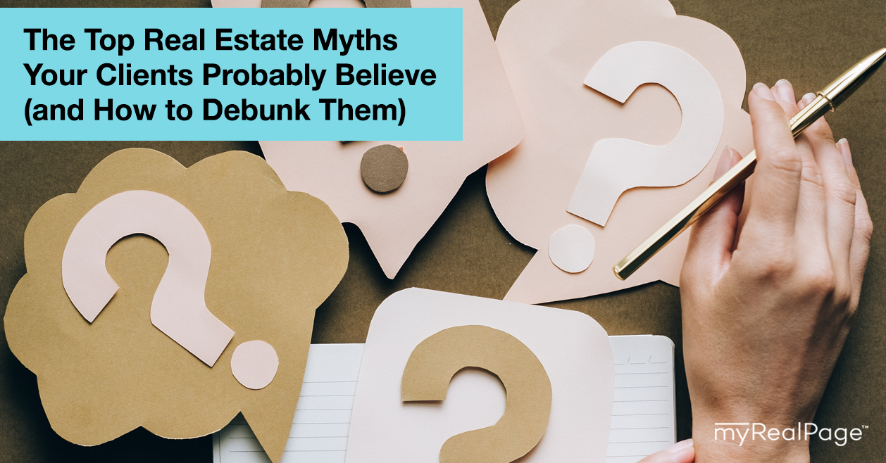 The Top Real Estate Myths Your Clients Probably Believe (and How to Debunk Them)