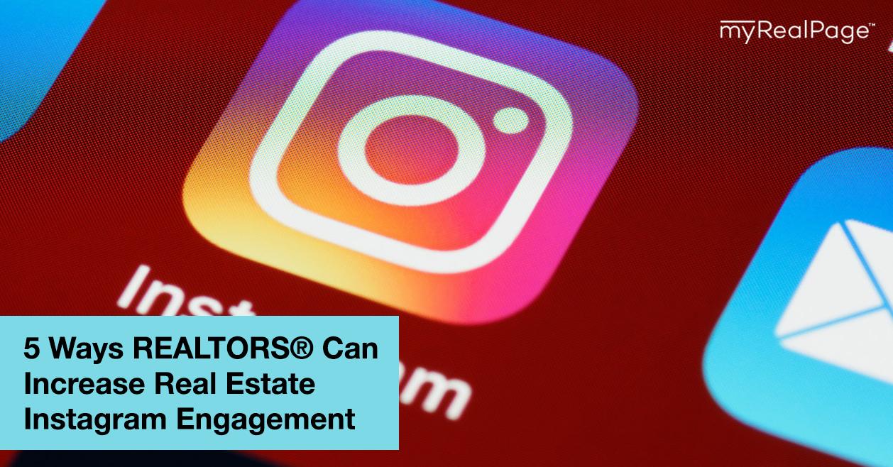 5 Ways REALTORS® Can Increase Real Estate Instagram Engagement
