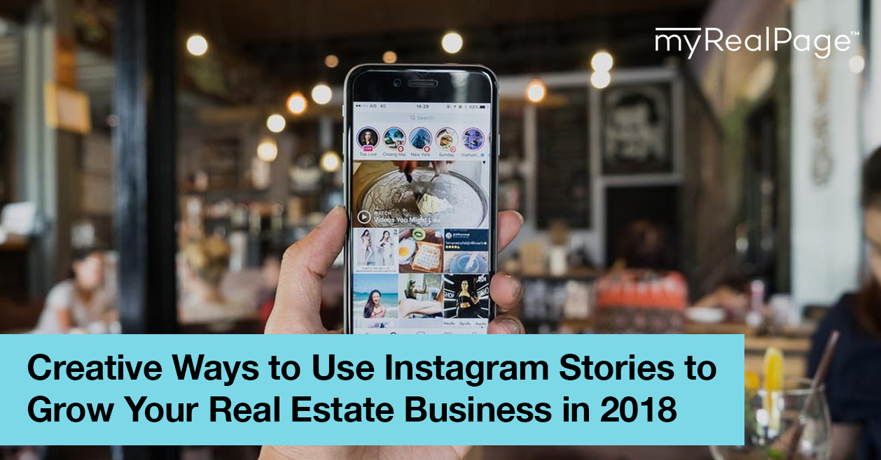Creative Ways to Use Instagram Stories to Grow Your Real Estate Business in 2018