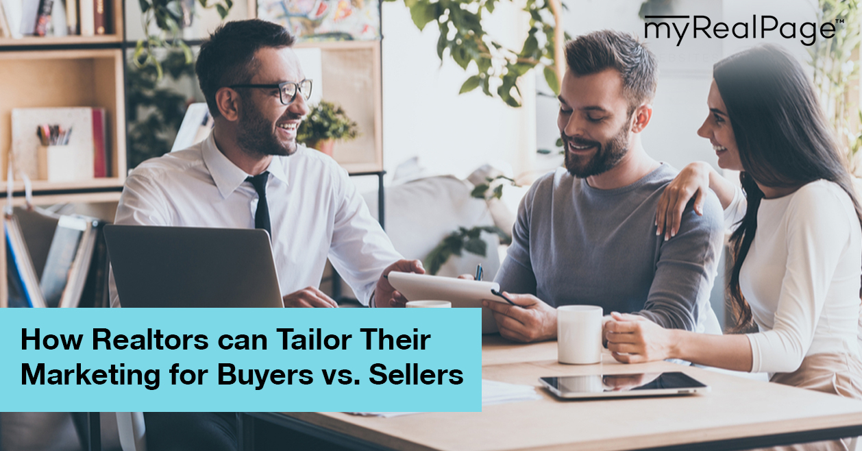 How Realtors Can Tailor Their Marketing For Buyers Vs. Sellers
