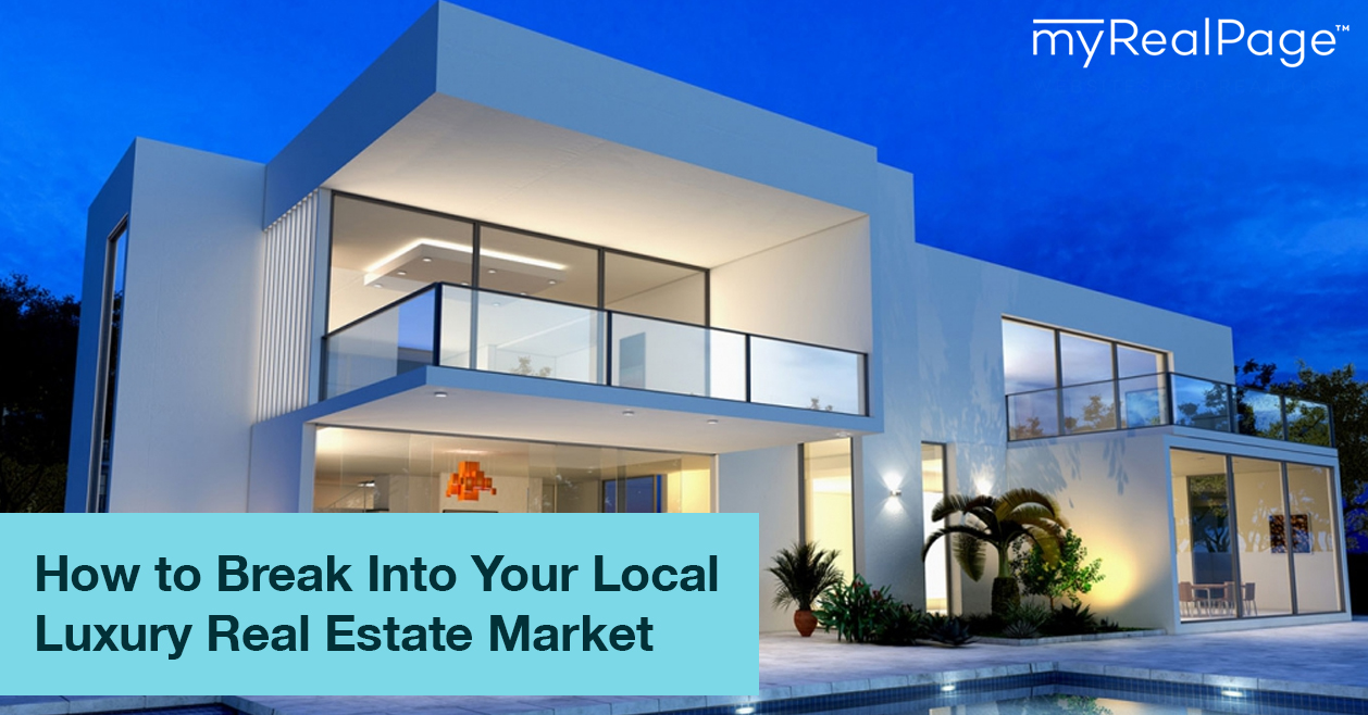 How to Break Into Your Local Luxury Real Estate Market