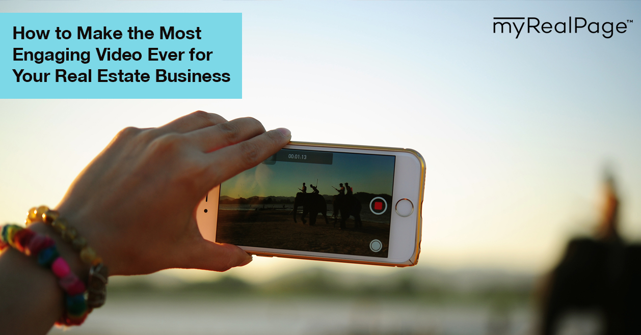 How to Make the Most Engaging Video Ever for Your Real Estate Business