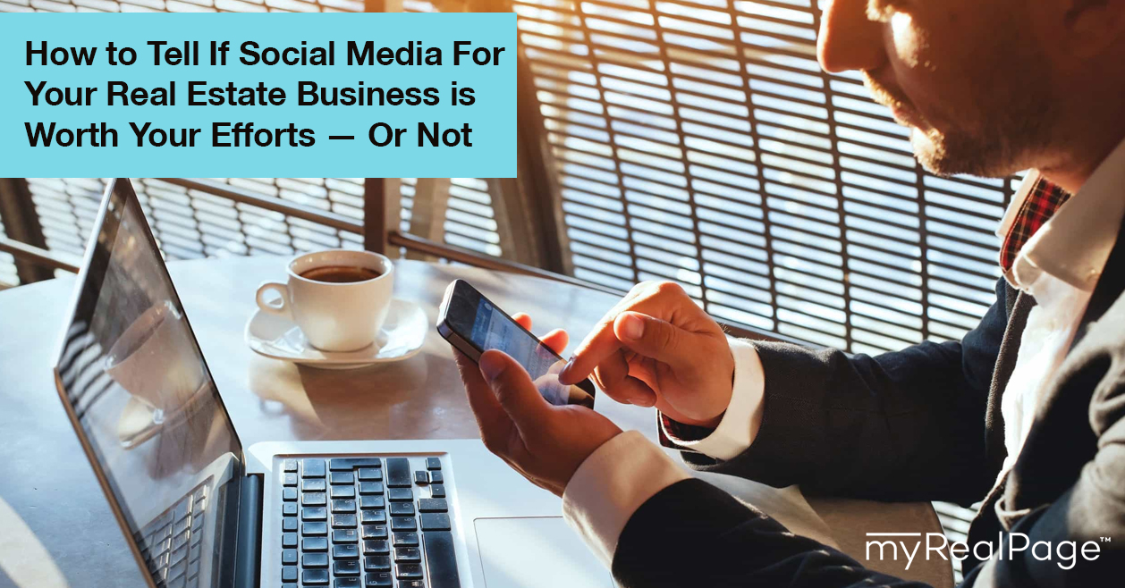 How to Tell If Social Media For Your Real Estate Business is Worth Your Efforts — Or Not