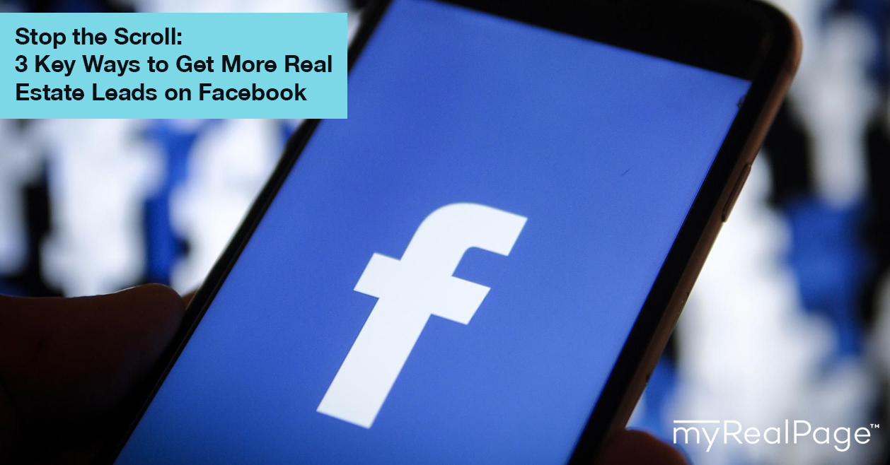Stop the Scroll: 3 Key Ways to Get More Real Estate Leads on Facebook