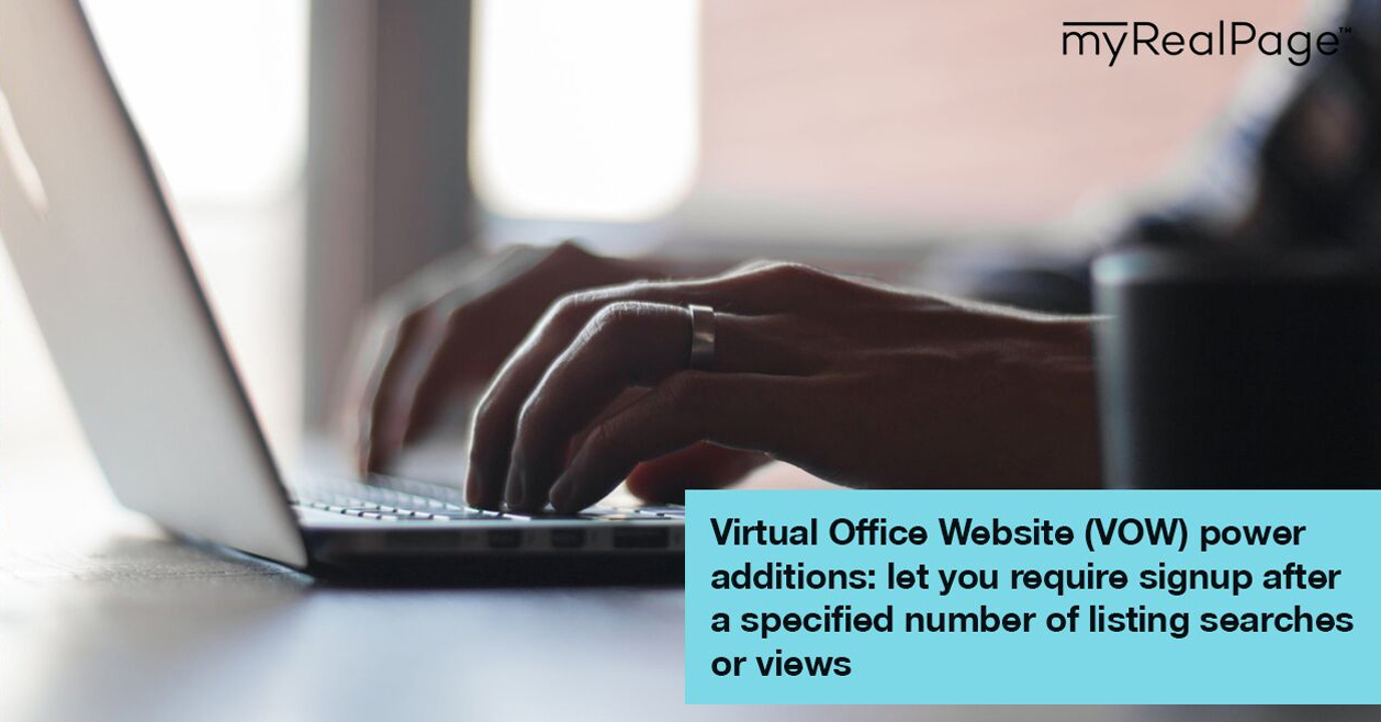 Virtual Office Website (VOW) power additions: let you require signup after a specified number of listing searches or views